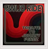 Wild Ride: Tribute to Johnny Perez