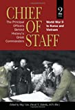 Chief of Staff, Vol. 2: The Principal Officers Behind History's Great Commanders, World War II to Korea and Vietnam