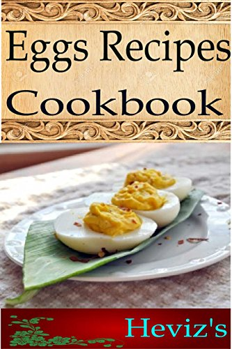 Eggs Recipes 101. Delicious, Nutritious, Low Budget, Mouth Watering Eggs Recipes Cookbook by Heviz's