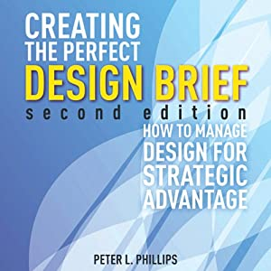 Creating the Perfect Design Brief: How to Manage Design for Strategic Advantage | [Peter L. Phillips]