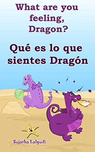 Spanish childrens books:What are you feeling Dragon.Qué es lo que sientes Dragón: Children's English-Spanish Picture book (Bilingual Edition),Spanish Children's ... (Bilingual Spanish books for children nº 4)