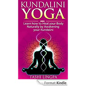 Kundalini Yoga: How to Heal your Body naturally by Awakening your Kundalini (Kundalini Yoga, Energy Healing, Spiritual Healing) (English Edition)