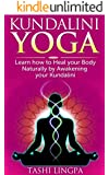 Kundalini Yoga: How to Heal your Body naturally by Awakening your Kundalini (Kundalini Yoga, Energy Healing, Spiritual Healing) (English Edition)