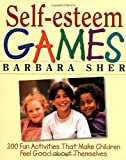 Self-Esteem Games: 300 Fun Activities That Make Children Feel Good about Themselves (0471180270) by Barbara Sher