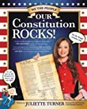 Our Constitution Rocks (Our Constitution Rocks) Juliette Turner (We The People includes Kids)