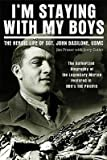 Im Staying with My Boys: The Heroic Life of Sgt. John Basilone, USMC   [IM STAYING W/MY BOYS] [Paperback]