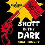 Shott in the Dark: Chandler Shott Mysteries, Volume 1 | Kirk Hanley