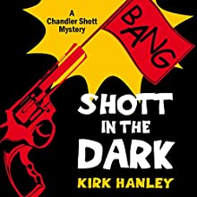 Shott in the Dark: Chandler Shott Mysteries, Volume 1 (       UNABRIDGED) by Kirk Hanley Narrated by Kirk Hanley