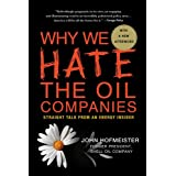 Why We Hate the Oil Companies: Straight Talk from an Energy Insider ~ John Hofmeister