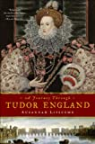 Suzannah Lipscomb A Journey Through Tudor England - Hampton Court Palace and the Tower of London to Stratford-upon-Avon and Thornbury Castle