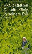 Der alte K? in seinem Exil: Amazon.de: Arno Geiger: Bucher