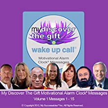 My Discover the Gift Wake UP Call (TM) - Morning Inspirations with The Dalai Lama and Other Thought Leaders - Volume 1: Wake UP Inspired Every Morning!  by Shajen Joy Aziz, Damien Lichtenstein Narrated by Shajen Joy Aziz, Robin B. Palmer