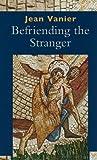 Befriending a Stranger (0809146908) by Jean Vanier