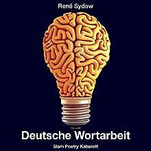 Deutsche Wortarbeit - Slam Poetry Kabarett Hörbuch von René Sydow Gesprochen von: René Sydow