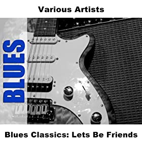 Blues Classics: Lets Be Friends