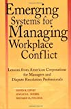 img - for Emerging Systems for Managing Workplace Conflict: Lessons from American Corporations for Managers and Dispute Resolution Professionals 1st (first) Edition by Lipsky, David B., Seeber, Ronald L., Fincher, Richard published by Jossey-Bass (2003) book / textbook / text book