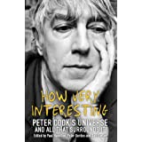 How Very Interesting!: Peter Cook's Universe And All That Surrounds Itby Dan Kieran