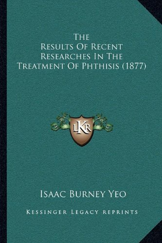 The Results of Recent Researches in the Treatment of Phthisis (1877)