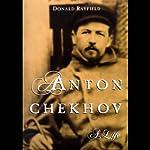Anton Chekhov: A Life   Donald Rayfield