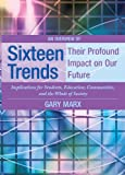 An Overview of Sixteen Trends, Their Profound Impact on Our Future: Implications for Students, Education, Communities, and the Whole of Society