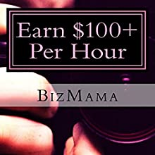 Earn $100+ Per Hour (Out of the Box) (       UNABRIDGED) by Biz Mama Narrated by Hillary Saffran