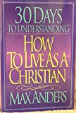 30 Days to Understanding How to Live As a Christian (0849935776) by Anders, Max E.