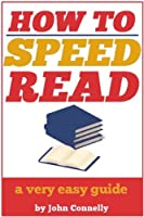 How to Speed Read: Faster Reading, Improved Comprehension and Becoming a Better Reader: A Very Easy Guide (30 Minute Read) (The Learning Development Book Series 6) (English Edition)