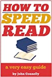 How to Speed Read: Faster Reading, Improved Comprehension and Becoming a Better Reader: A Very Easy Guide