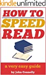 How to Speed Read: Faster Reading, Im...