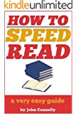 How to Speed Read: Faster Reading, Improved Comprehension and Becoming a Better Reader: A Very Easy Guide (30 Minute Read) (The Learning Development Book Series 6)