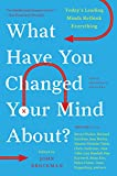What Have You Changed Your Mind About? (Edge Question Series)