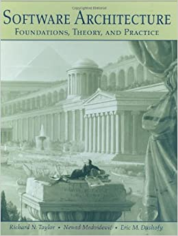 Software Architecture: Foundations, Theory, and Practice ...