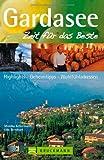 Reiseführer Gardasee - Zeit für das Beste führt Sie rund um den Gardasee in Italien: Highlights, Geheimtipps, Wohlfühladressen von den Alpen bis nach Trento, Brescia und Verona