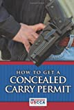 How To Get A Concealed Carry Permit: The Exact Step By Step Process To Get A Concealed Carry Handgun Permit No Matter Which States You Live In deals and discounts