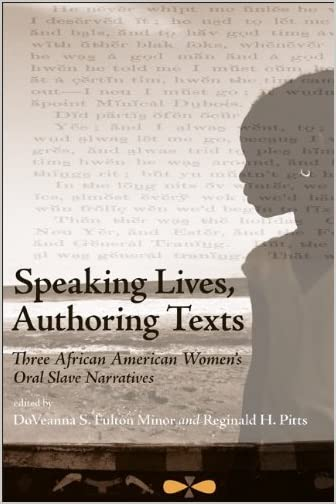 Speaking Lives, Authoring Text : Three African American Women's Oral Slave Narratives