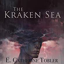 The Kraken Sea Audiobook by E. Catherine Tobler Narrated by Barbara Best