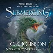 Submerging: The Starlight Chronicles, Book 3 | C. S. Johnson