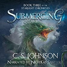 Submerging: The Starlight Chronicles, Book 3 Audiobook by C. S. Johnson Narrated by Nicholas Santasier