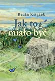 img - for Jak to mialo byc book / textbook / text book
