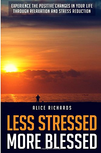 Less Stressed More Blessed: Experience The Positive ...