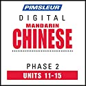 Chinese (Man) Phase 2, Unit 11-15: Learn to Speak and Understand Mandarin Chinese with Pimsleur Language Programs Audiobook by  Pimsleur Narrated by  Pimsleur