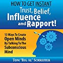 How to Get Instant Trust, Belief, Influence, and Rapport!: 13 Ways to Create Open Minds by Talking to the Subconscious Mind (       UNABRIDGED) by Tom