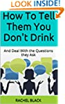 How To Tell Them You Don't Drink: And...