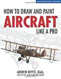 img - for How to Draw and Paint Aircraft Like a Pro (Motorbooks Studio) by Whyte, Andrew, Cooper, Ann, Cooper, Charlie (2008) Paperback book / textbook / text book