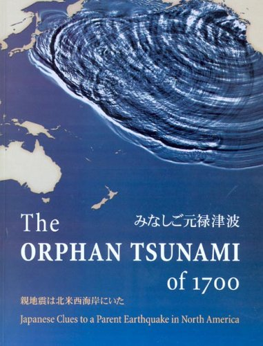 The Orphan Tsunami of 1700: Japanese Clues to a Parent Earthquake in North America (Professional Paper)