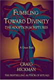 img - for Fumbling Toward Divinity: The Adoption Scriptures book / textbook / text book