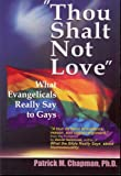 Thou Shalt Not Love: What Evangelicals Really Say to Gays