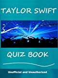 img - for The Taylor Swift Quiz Book - How Well Do You Know Her? - Unofficial and Unauthorized book / textbook / text book