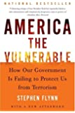 America the Vulnerable: How Our Government Is Failing to Protect Us from Terrorism