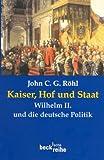 Kaiser, Hof und Staat - Wilhelm II - und die deutsche Politik -
